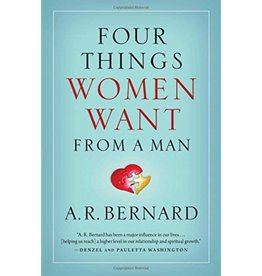 A. R. BERNARD FOUR THINGS WOMEN WANT FROM A MAN