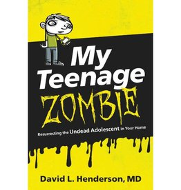 DAVID L. HENDERSON MY TEENAGE ZOMBIE: RESURRECTING THE UNDEAD ADOLESCENT IN YOUR HOME