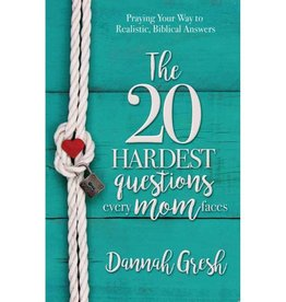 DANNAH GRESH THE 20 HARDEST QUESTIONS EVERY MOM FACES: PRAYING YOUR WAY TO REALISTIC, BIBLICAL ANSWERS
