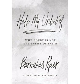 BARNABUS PIPER HELP MY UNBELIEF: WHY DOUBT IS NOT THE ENEMY OF FAITH