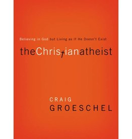 CRAIG GROESCHEL The Christian Atheist