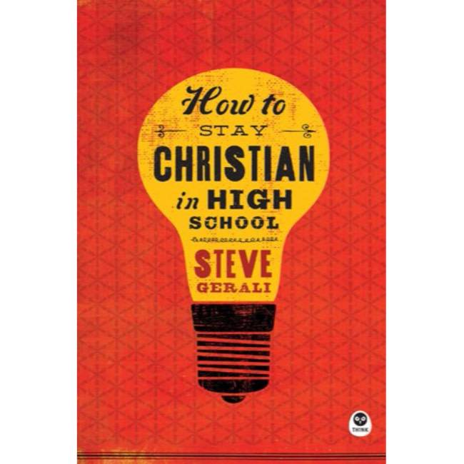 STEVE GERALI HOW TO STAY A CHRISTIAN IN HIGH SCHOOL