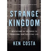 Strange Kingdom: Meditations on the Cross to Transform Your Day to Day Life
