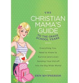 ERIN MACPHERSON The Christian Mama's Guide To Grade School Years