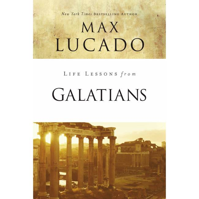 MAX LUCADO Life Lessons From Galatians