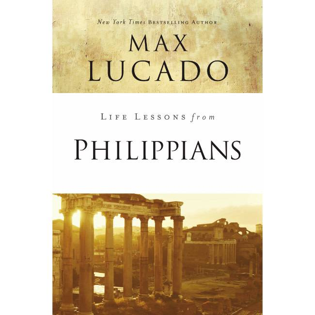 MAX LUCADO Life Lessons From Philippians