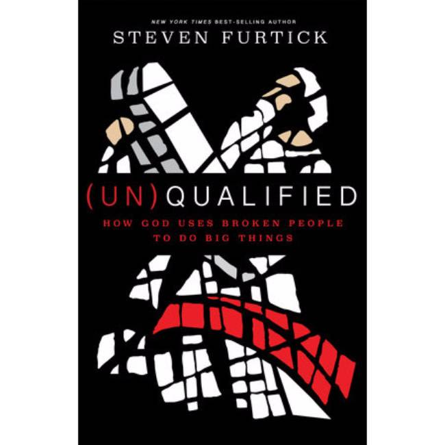 STEVEN FURTICK (un)Qualified: How God Uses Broken People to Do Big Things