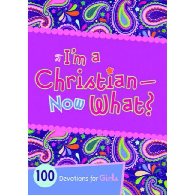 I'm A Christian - Now What? 100 Devotions For Girls