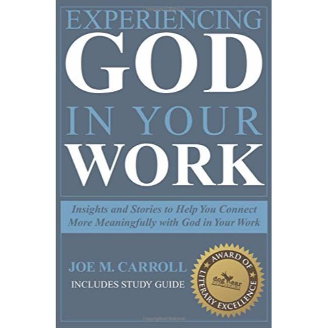 Experiencing God in Your Work: Insights and Stories to Help You Connect More Meaningfully with God in Your Work