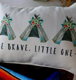 Be Brave Little One Pillow with Teepee