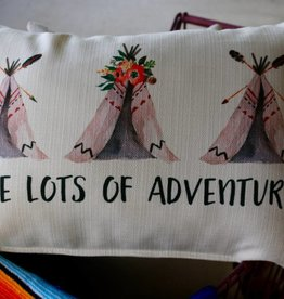 Have Lots of Adventures Pillow with Teepees