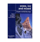 Petzl Snow, Ice and Mixed: The Guide to the Mount Blanc Range