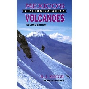 Mountaineers Mountaineers Books Mexico's Volcanoes A Climbing Guide, 2nd Edition