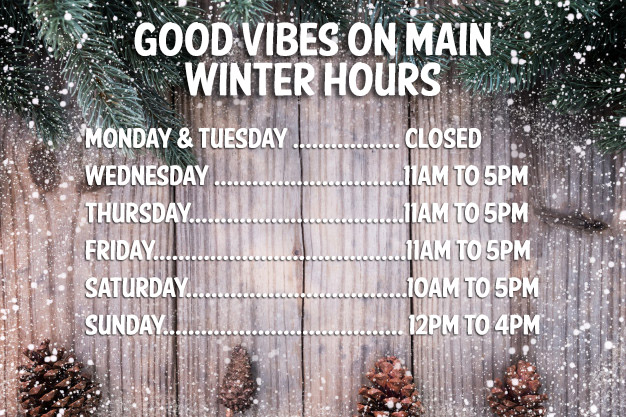 Good Vibes on Main Winter Hours
