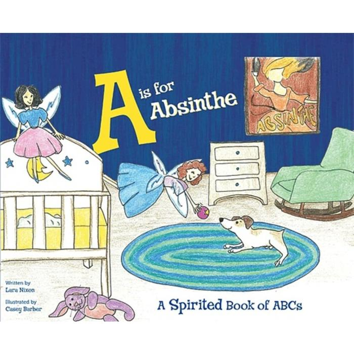 """A"" is for Absinthe - A Spirited Book of ABC's"