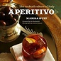 Aperitivo: The Cocktail Culture of Italy by Marisa Huff