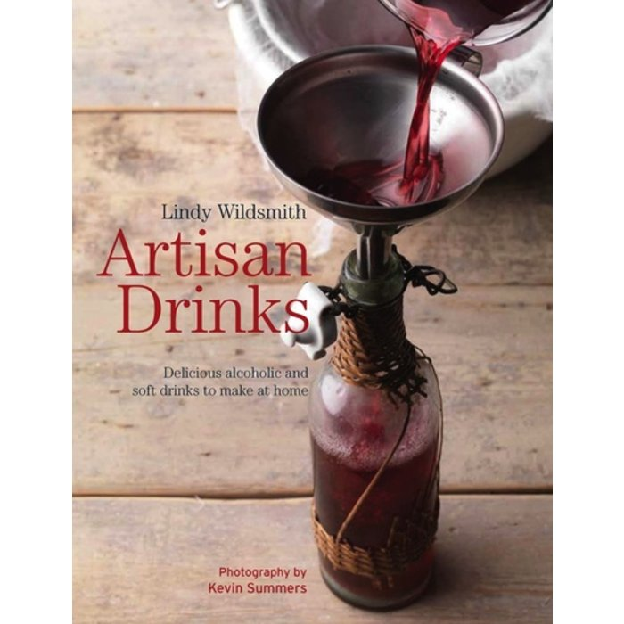 Artisan Drinks: Delicious Alcoholic and Soft Drinks to Make at Home by Lindy Wildsmith