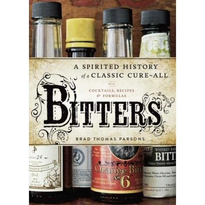 Bitters - A Spirited History of a Classic Cure-All by Brad Thomas Parsons