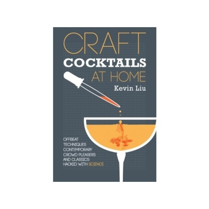 Craft Cocktails at Home by Kevin Liu