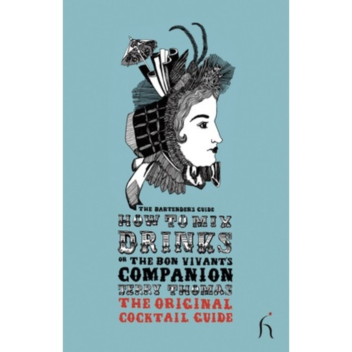 How to Mix Drinks or The Bon Vivant's Companion by Jerry Thomas