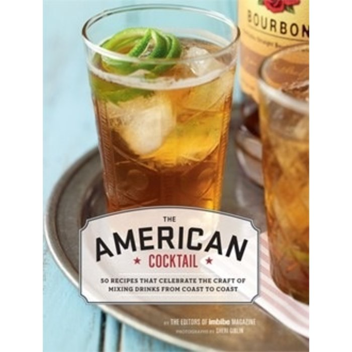 The American Cocktail by the Editors of Imbibe magazine
