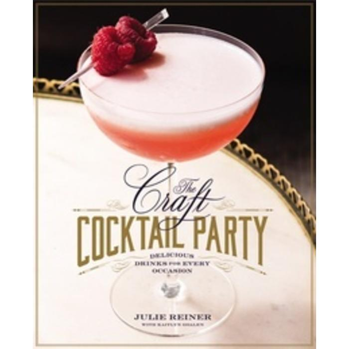The Craft Cocktail Party by Julie Reiner