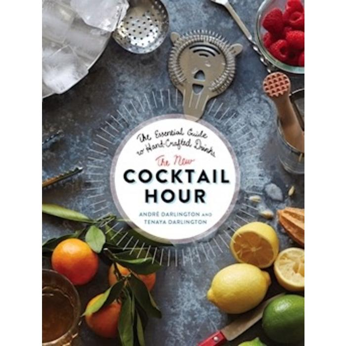The New Cocktail Hour: The Essential Guide to Hand-Crafted Drinks by Andre Darlington and Tenaya Darlington