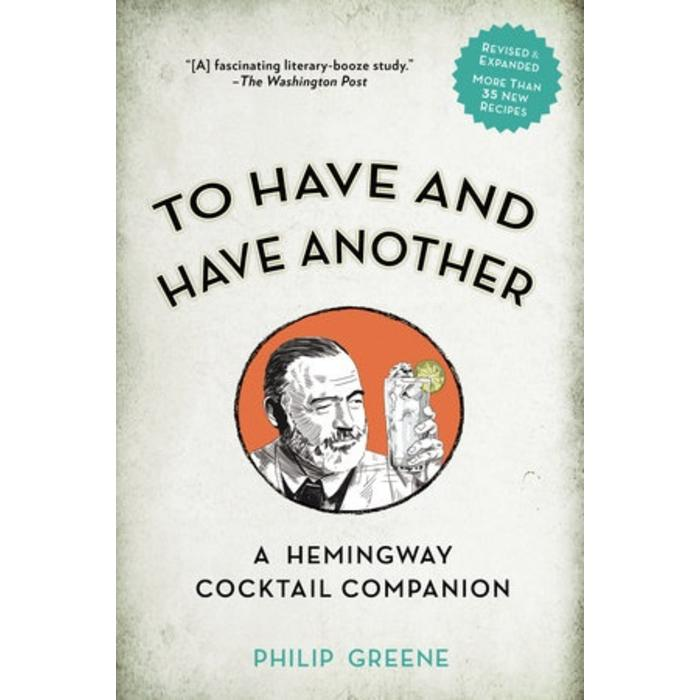 To Have and Have Another Revised Edition: A Hemingway Cocktail Companion by Philip Greene