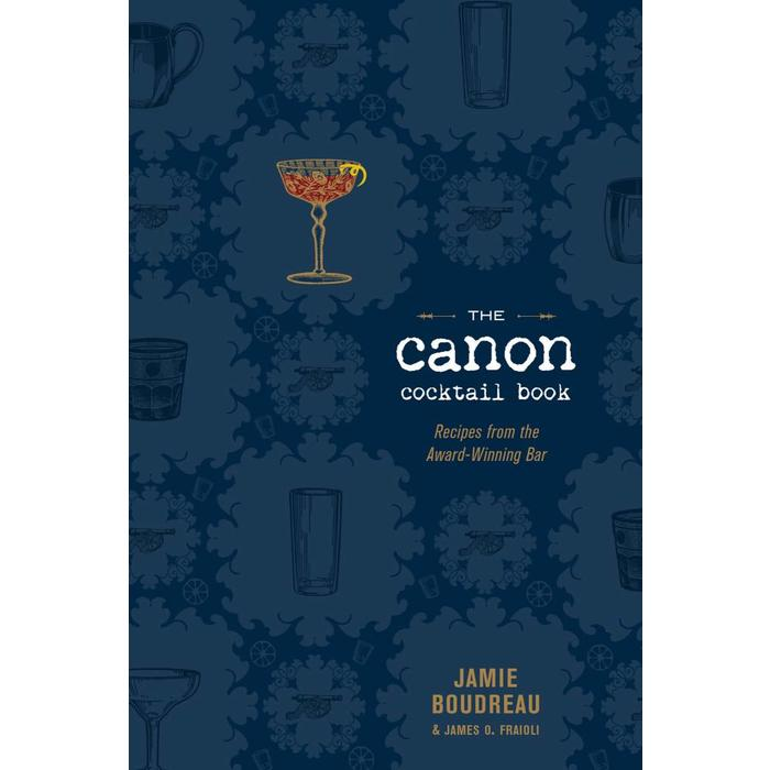 The Canon Cocktail Book: Recipes from the Award-Winning Bar