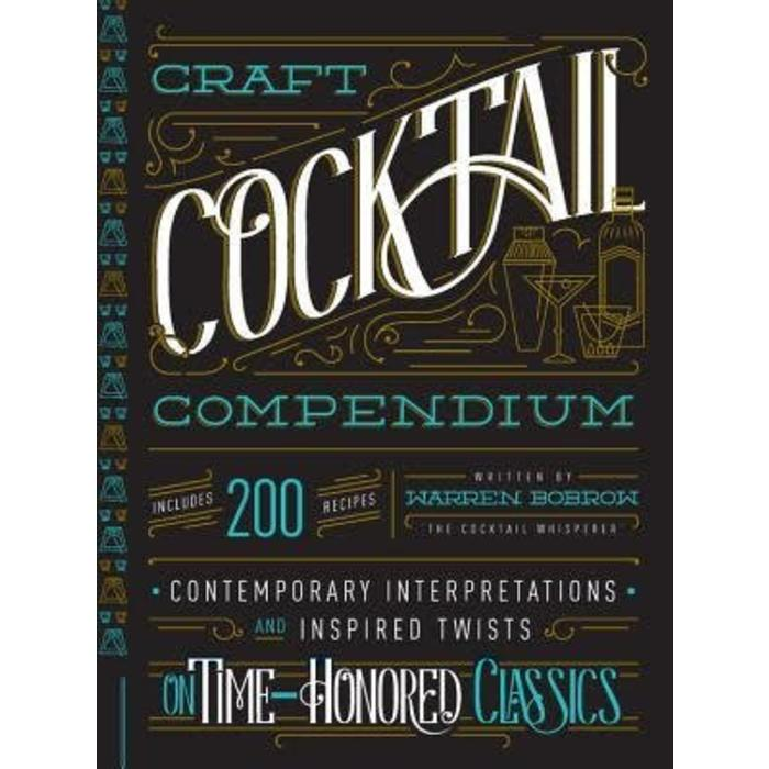 The Craft Cocktail Compendium by Warren Bobrow