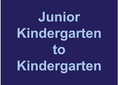 Junior Kindergarten to Kindergarten