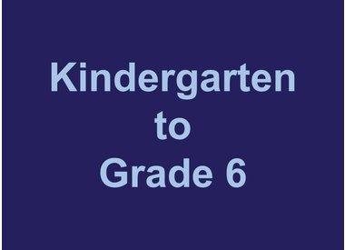 Kindergarten to Grade 6