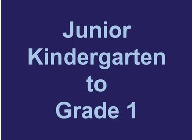 Junior Kindergarten to Grade 1