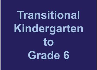 Transitional Kindergarten to Grade 6