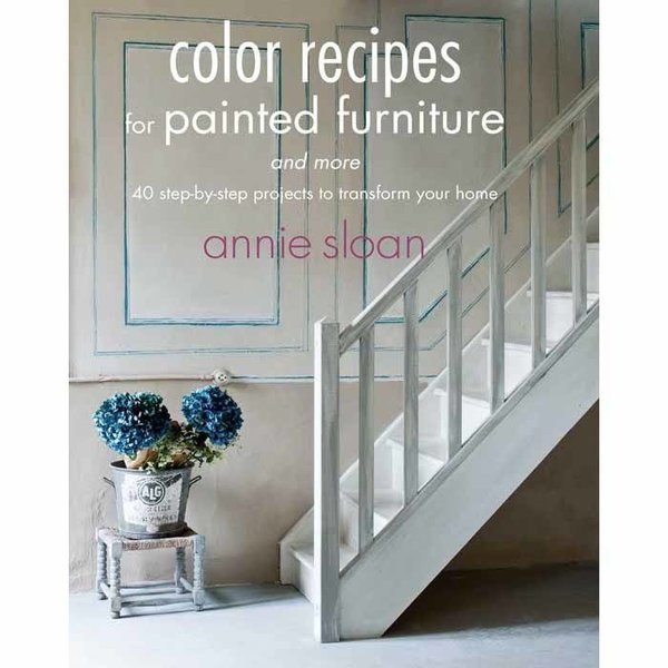 Annie Sloan Color Recipes for Painted Furniture by Annie Sloan