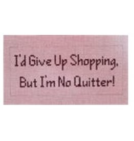 "Point of it All ""I'd Give Up Shopping, But I'm No Quitter"" saying"