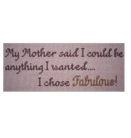 "Point of it All ""My Mother Said I could be anything - I chose Fabulous""<br /> saying  4"" x 10"""