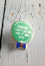 Someone Didn't Like Me Pin