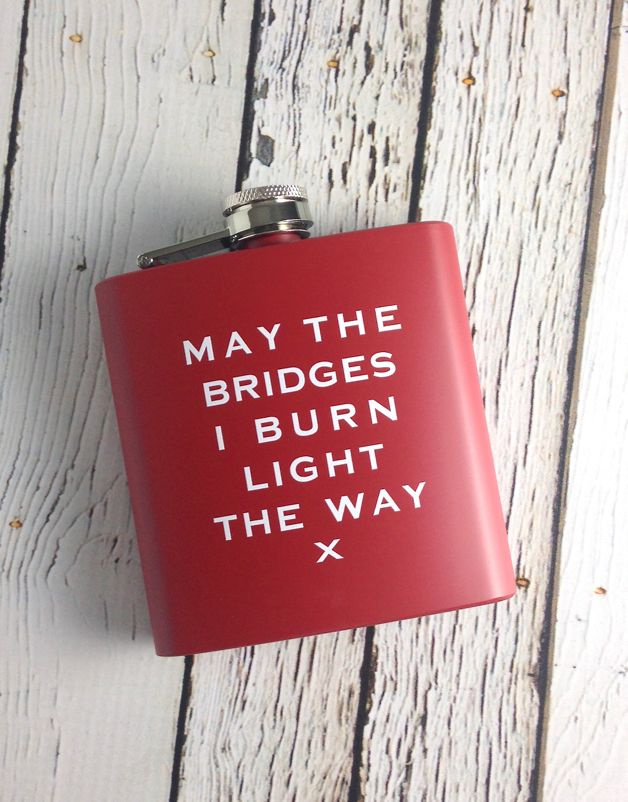 May The Bridges I Burn Light The Way Flask