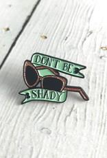 Don't Be Shady Enamel Pin
