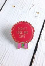 Didn't Lose My Shit Pin