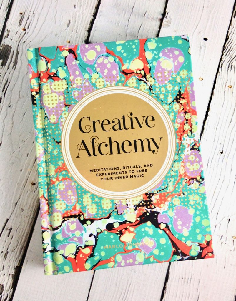 Creative AlchemyMeditations, Rituals, and Experiments to Free Your Inner Magic