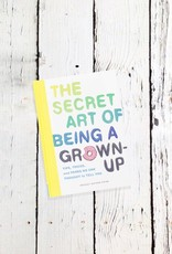 The Secret Art of Being a Grown Up