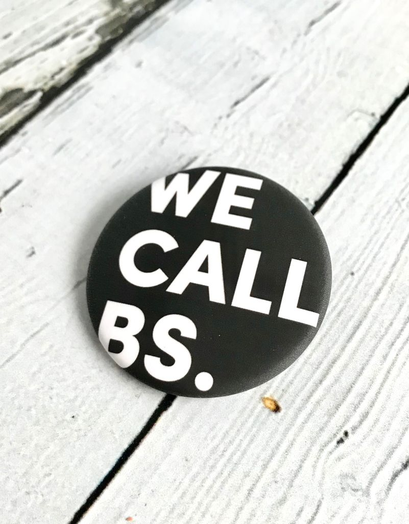 We Call BS. Pin by Pincause.  Each Pin sold raises $2 for the March For Our Lives