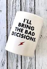 """I'll Bring the Bad Decisions"" Beverage Holder"