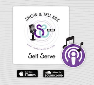 Show & Tell Sex - A Self Serve Podcast