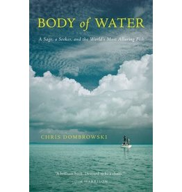 Angler's Book Supply Body Of Water: A Sage, A Seeker And The World'S Most Elusive Fish by Chris Dombrowski