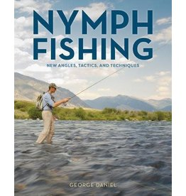 Nymph Fishing New Angles, Tactics And Techniques by George Daniel