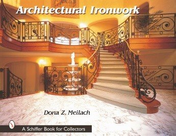 Schiffer Publishing Architectural Ironwork Meilach Book