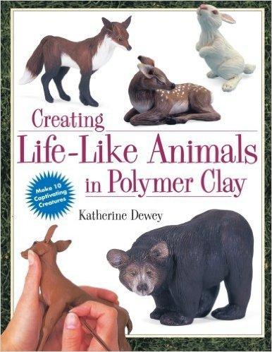 Creating Life-Like Animals in Polymer Clay Dewey Book